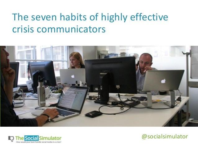 The seven habits of highly effective crisis communicators @socialsimulator