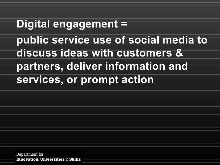 Digital engagement =  public service use of social media to discuss  ideas with customers & partners, deliver information ...