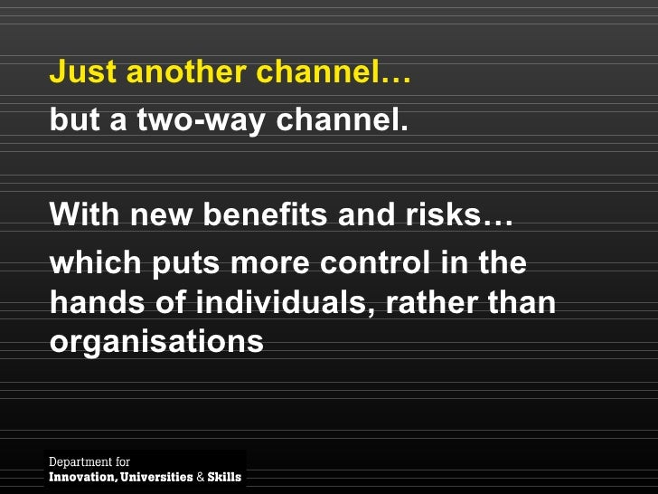 Just another channel… but a two-way channel. With new benefits and risks… which puts more control in the hands of individu...