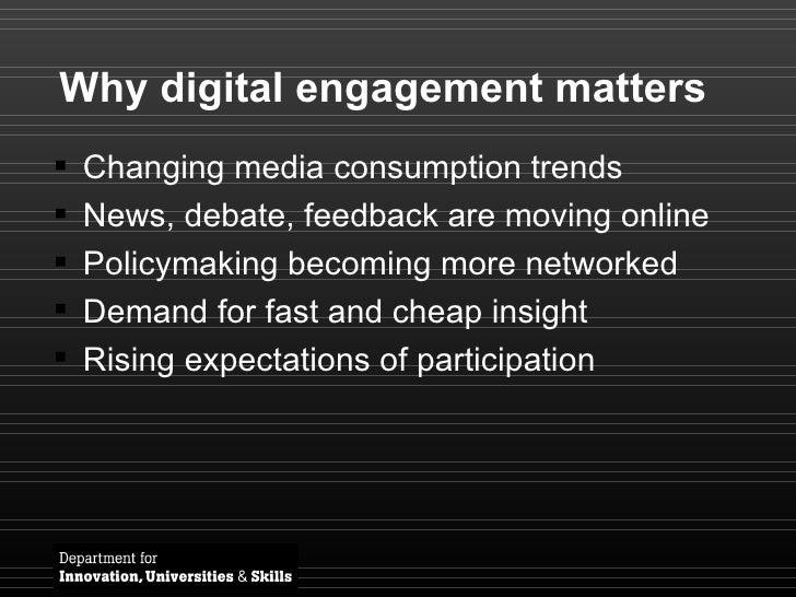 Why digital engagement matters <ul><li>Changing media consumption trends </li></ul><ul><li>News, debate, feedback are movi...