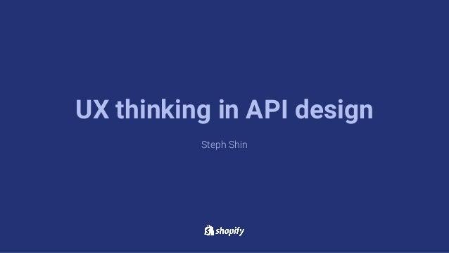 Steph Shin UX thinking in API design