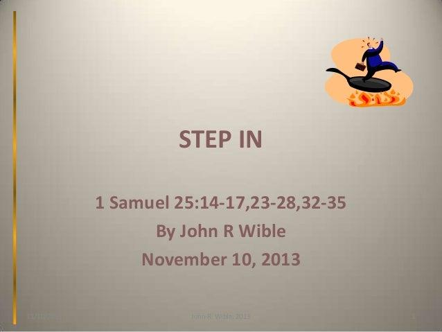 STEP IN 1 Samuel 25:14-17,23-28,32-35 By John R Wible November 10, 2013 11/10/2013  John R. Wible, 2013  1