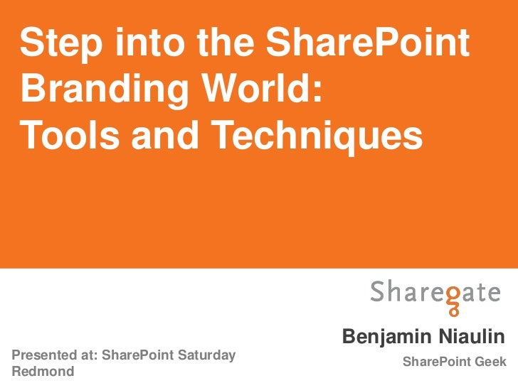 Step into the SharePoint Branding World: Tools and Techniques                                    Benjamin NiaulinPresented...
