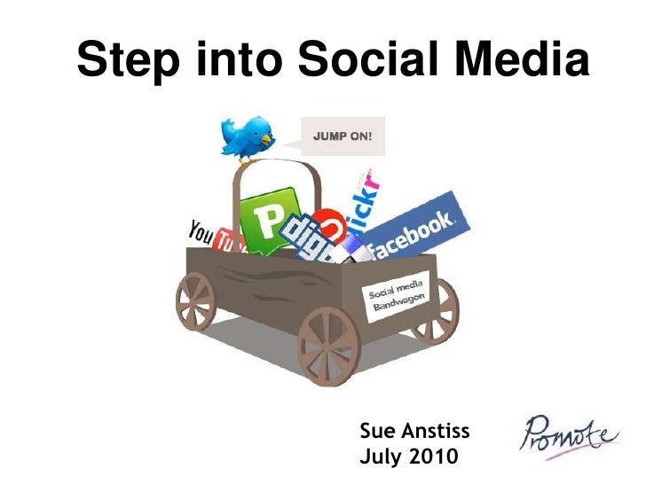 Step into Social Media<br />Sue Anstiss<br />July 2010<br />