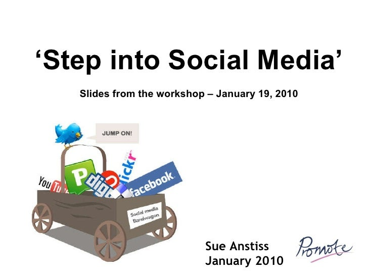 Sue Anstiss January 2010 ' Step into Social Media' Slides from the workshop – January 19, 2010