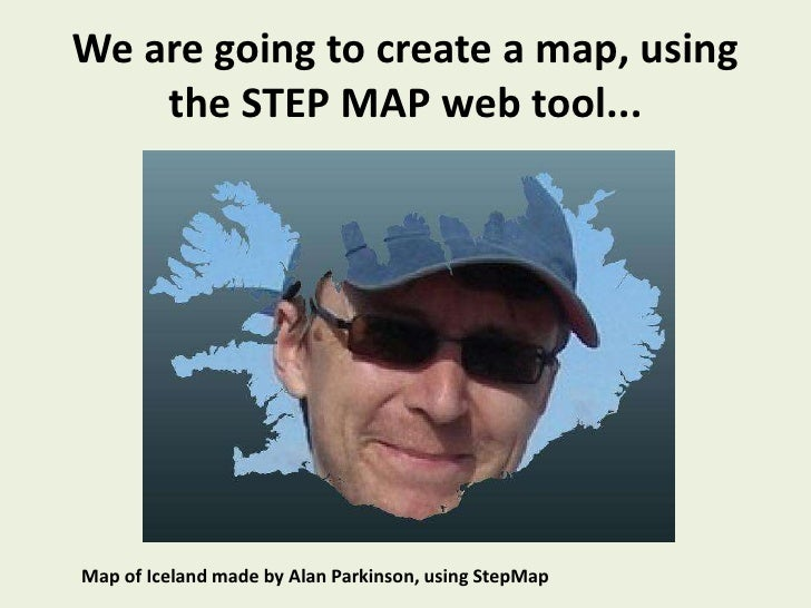 We are going to create a map, using the STEP MAP web tool...<br />Map of Iceland made by Alan Parkinson, using StepMap<br />
