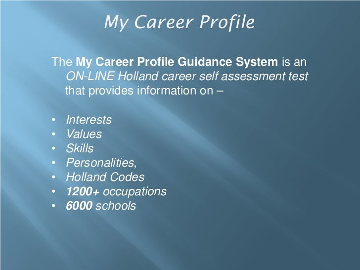 My Career ProfileThe My Career Profile Guidance System is an  ON-LINE Holland career self assessment test  that provides i...