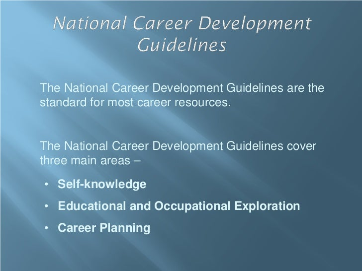 The National Career Development Guidelines are thestandard for most career resources.The National Career Development Guide...