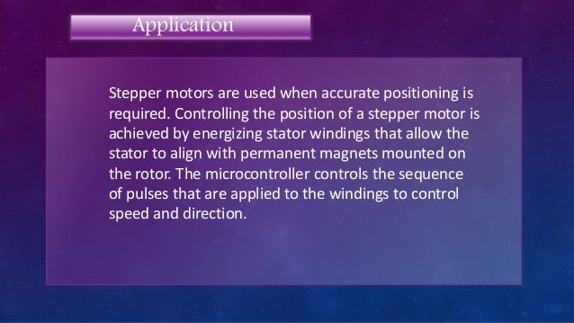 Stepper motors are used when accurate positioning is required. Controlling the position of a stepper motor is achieved by ...