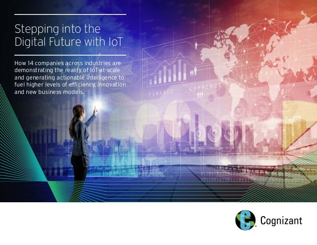Stepping into the Digital Future with IoT How 14 companies across industries are demonstrating the reality of IoT-at-scale...