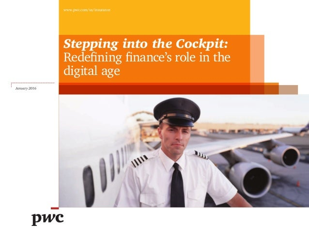 January 2016 www.pwc.com/us/insurance Stepping into the Cockpit: Redefining finance's role in the digital age