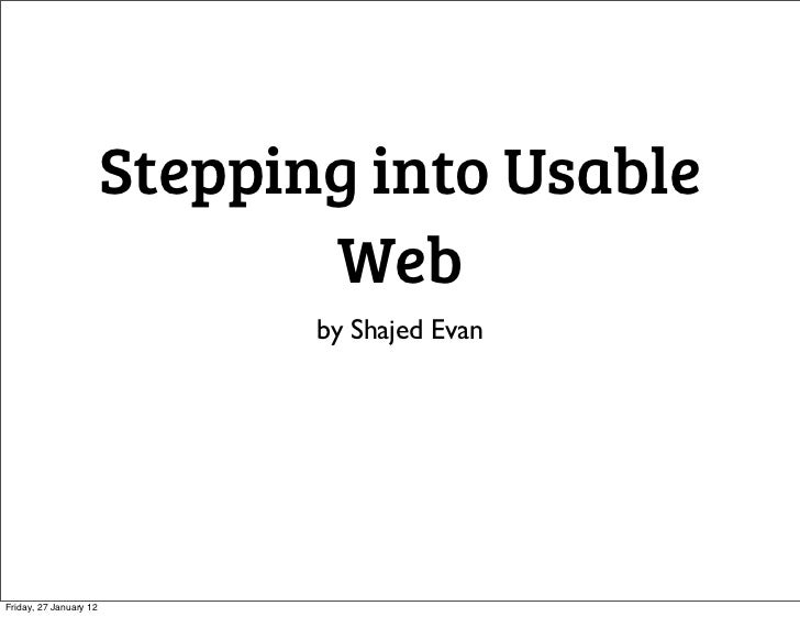 Stepping into Usable                               Web                               by Shajed EvanFriday, 27 January 12