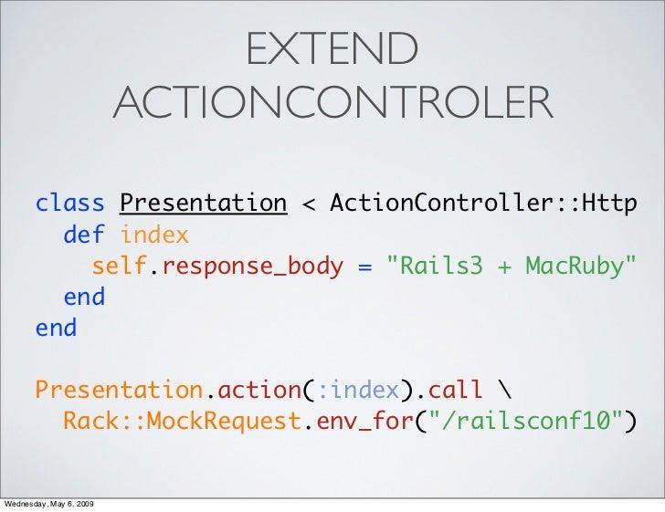EXTEND                          ACTIONCONTROLER         class Presentation < ActionController::Http          def index    ...