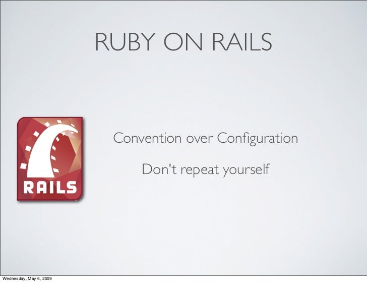 RUBY ON RAILS                             Convention over Configuration                                Don't repeat yoursel...