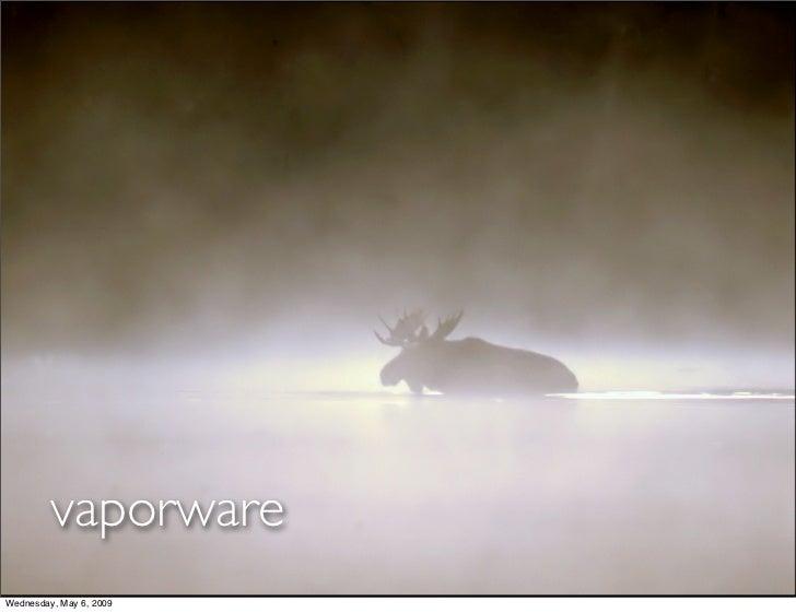 vaporware Wednesday, May 6, 2009