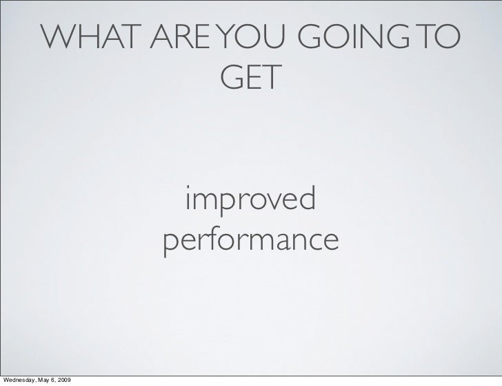 WHAT ARE YOU GOING TO                     GET                             improved                          performance   ...