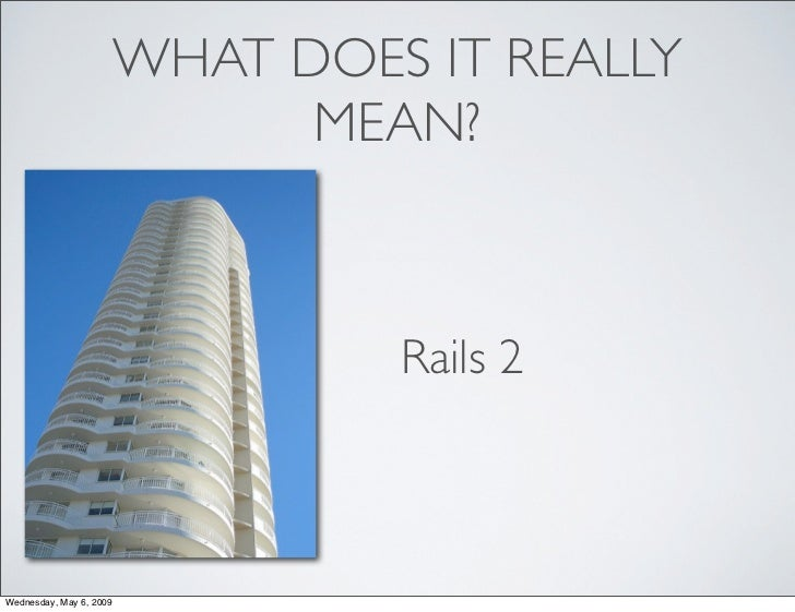 WHAT DOES IT REALLY                                MEAN?                                      Rails 2    Wednesday, May 6,...