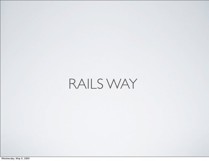 RAILS WAY    Wednesday, May 6, 2009