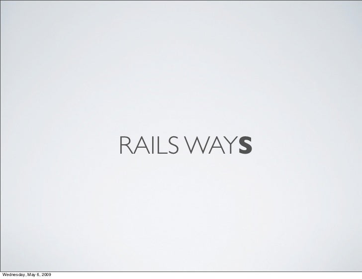 RAILS WAYS    Wednesday, May 6, 2009
