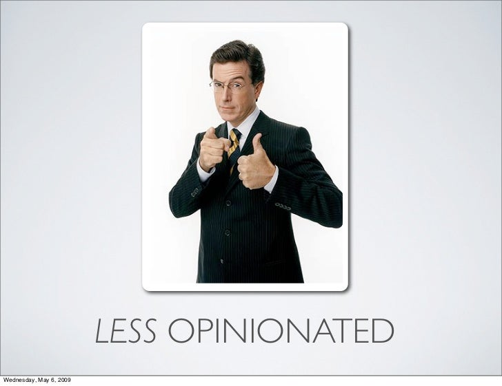 LESS OPINIONATED Wednesday, May 6, 2009