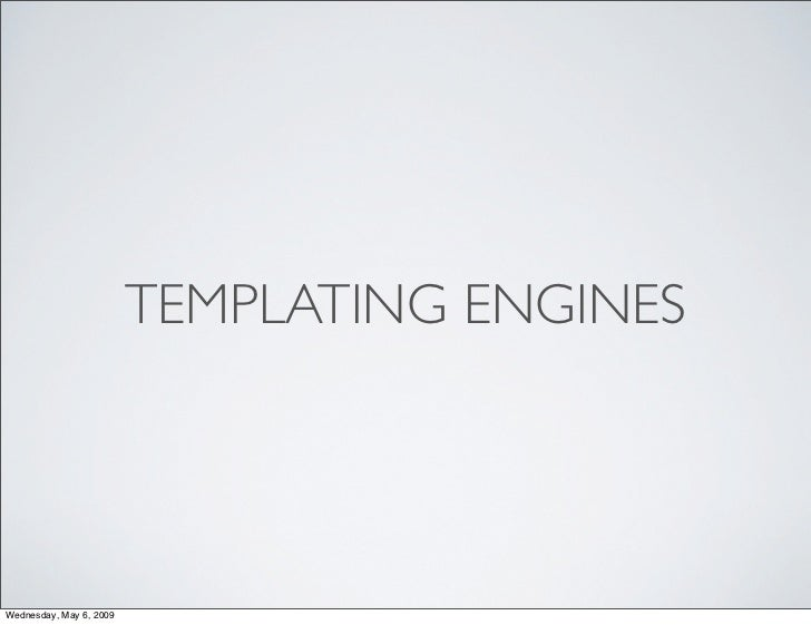 TEMPLATING ENGINES     Wednesday, May 6, 2009