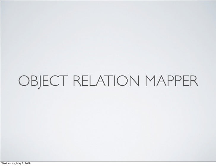 OBJECT RELATION MAPPER     Wednesday, May 6, 2009