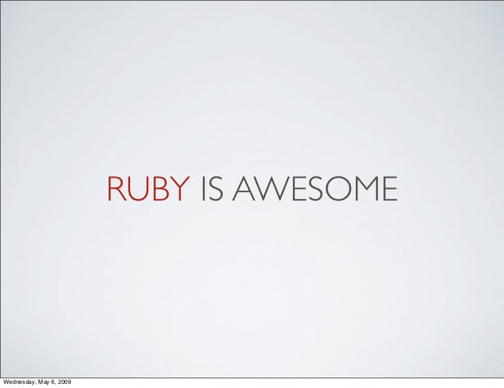RUBY IS AWESOME     Wednesday, May 6, 2009