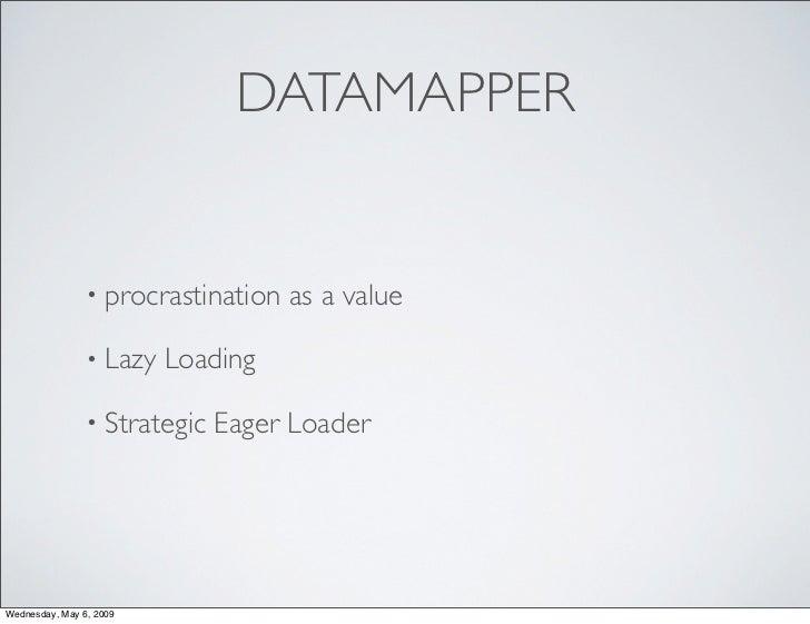 DATAMAPPER                   • procrastination   as a value                  • Lazy   Loading                  • Strategic...