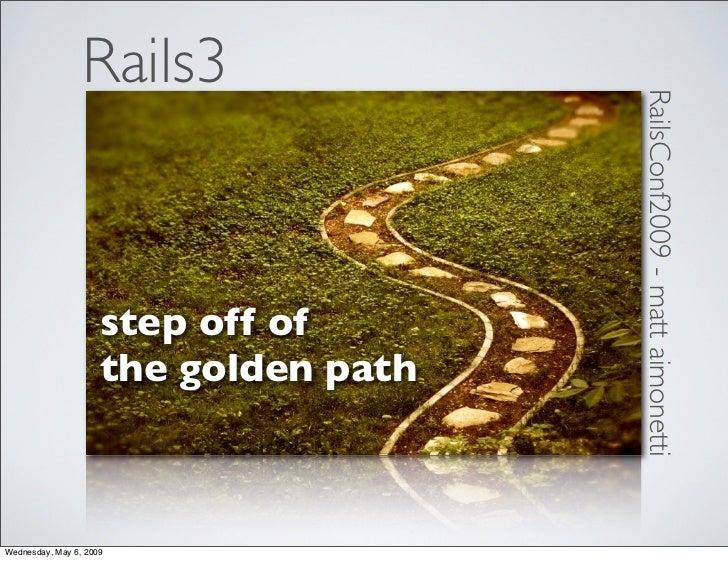 Rails3                                            RailsConf2009 - matt aimonetti                      step off of         ...