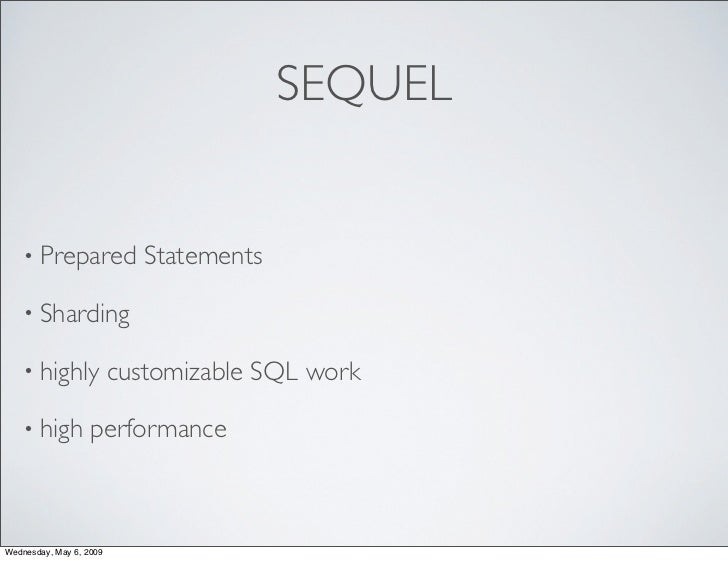SEQUEL      • Prepared               Statements     • Sharding     • highly              customizable SQL work     • high ...