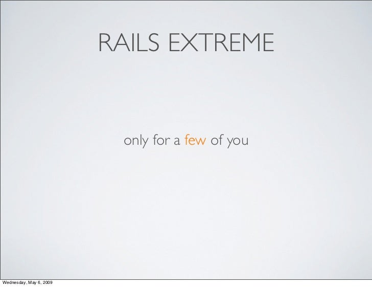 RAILS EXTREME                             only for a few of you     Wednesday, May 6, 2009