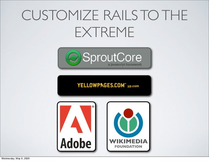 CUSTOMIZE RAILS TO THE                      EXTREME     Wednesday, May 6, 2009