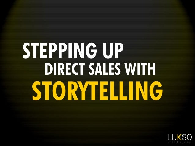 STEPPING UP  DIRECT SALES WITH  STORYTELLING