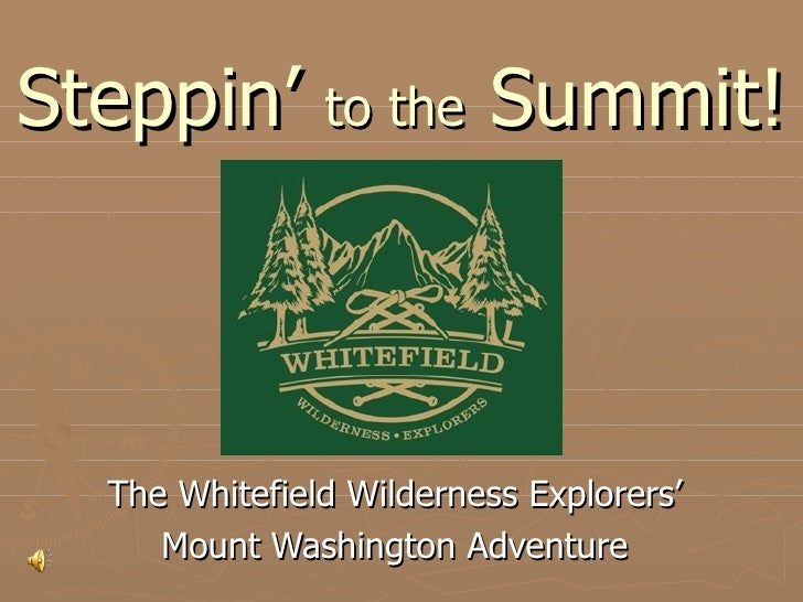 Steppin'  to the  Summit! The Whitefield Wilderness Explorers' Mount Washington Adventure