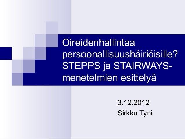 Oireidenhallintaapersoonallisuushäiriöisille?STEPPS ja STAIRWAYS-menetelmien esittelyä             3.12.2012             S...