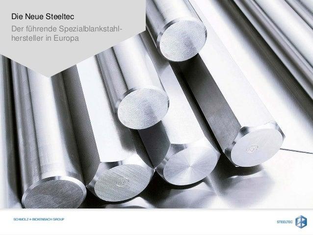 Die Neue Steeltec Der führende Spezialblankstahl- hersteller in Europa