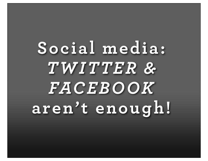 When Facebook & Twitter Aren't Enough