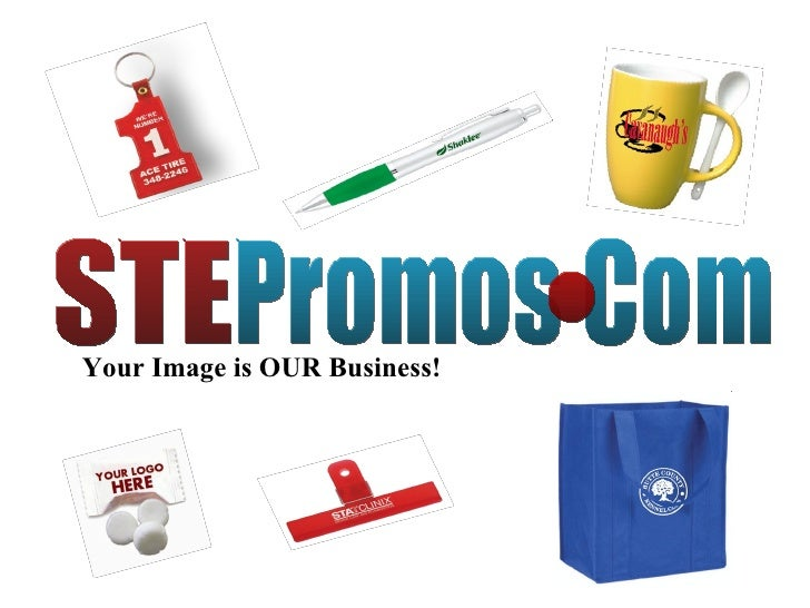 STE Promos Com Your Image is OUR Business! •