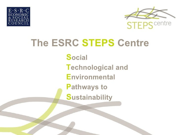 The ESRC  STEPS  Centre S ocial T echnological   and E nvironmental P athways to S ustainability