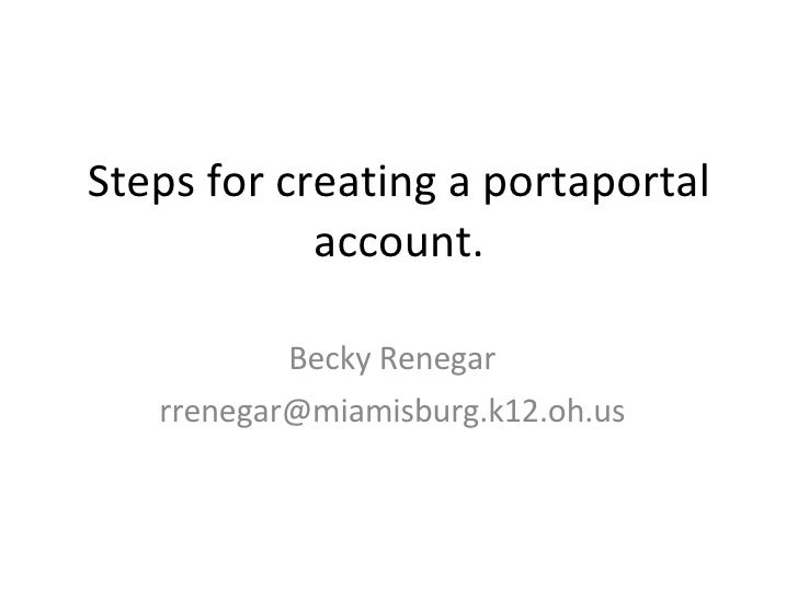 Steps for creating a portaportal account. Becky Renegar [email_address]