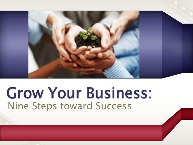 Grow Your Business: Nine Steps toward Success