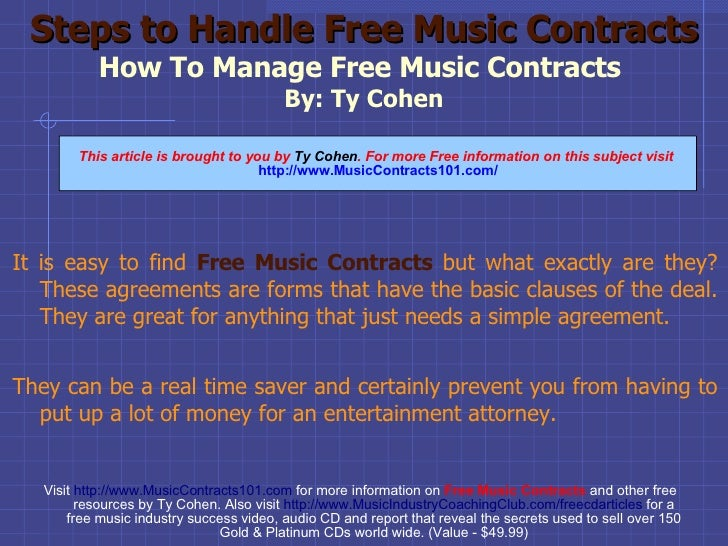 Steps to Handle Free Music Contracts How To Manage Free Music Contracts  By: Ty Cohen <ul><li>It is easy to find   Free Mu...