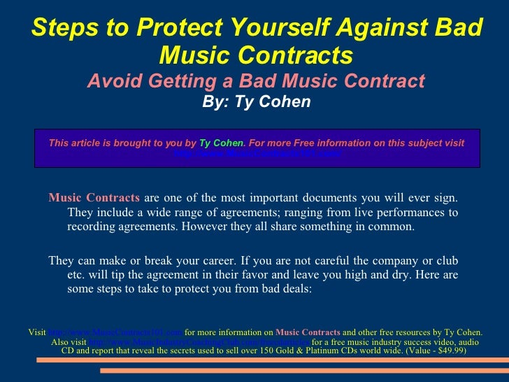 Steps to Protect Yourself Against Bad Music Contracts Avoid Getting a Bad Music Contract By: Ty Cohen <ul><li>Music Contra...