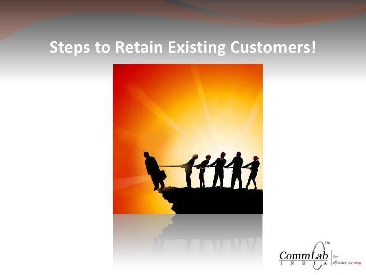 Steps to Retain Existing Customers!<br />