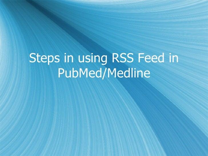 Steps in using RSS Feed in PubMed/Medline
