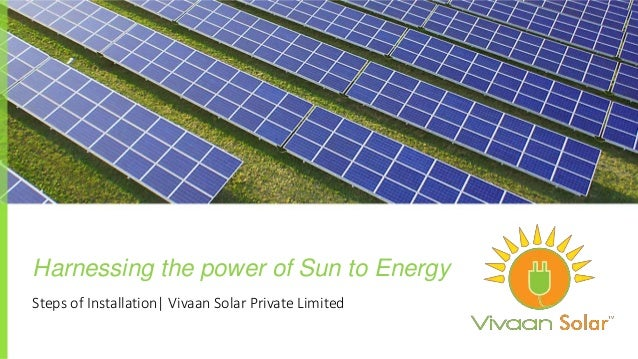 Steps of Installation| Vivaan Solar Private Limited Harnessing the power of Sun to Energy