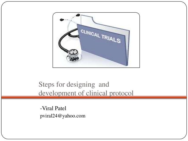 Steps for designing  and development of clinical protocol<br />-Viral Patel<br />pviral24@yahoo.com<br />