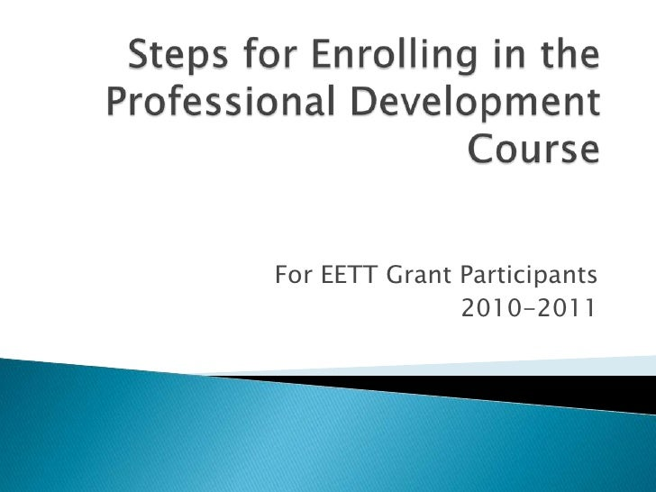 Steps for Enrolling in the Professional Development Course<br />For EETT Grant Participants<br />2010-2011<br />