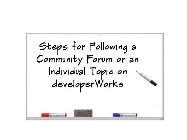 Steps for Following aCommunity Forum or anIndividual Topic ondeveloperWorks