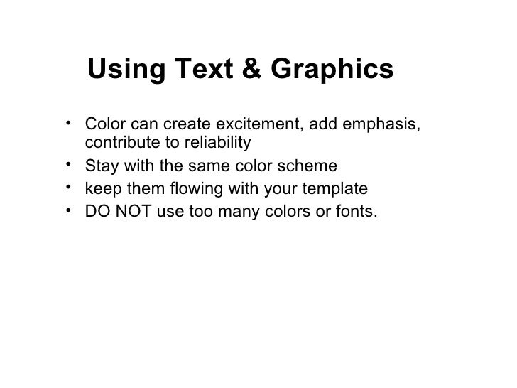 <ul><li>Color can create excitement, add emphasis, contribute to reliability </li></ul><ul><li>Stay with the same color sc...